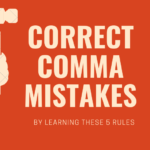 Correct Comma Mistakes by Learning These 5 Rules