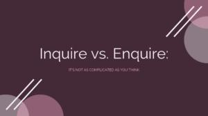 Inquire vs. Enquire